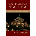 Catholics Come Home: God&#8217;s Extraordinary Plan for Your Life