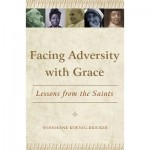 Interview with Woodeene Koenig-Bricker on Facing Adversity with Grace: Lessons from the Saints