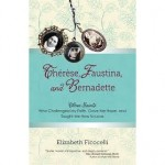 Book Review: Therese, Faustina, and Bernadette